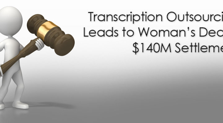 Transcription Outsourcing Leads to Woman's Death, $140M Settlement