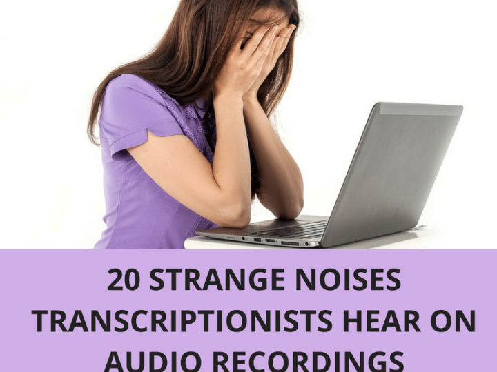 20 Strange Noises Transcriptionists Hear on Audio Recordings