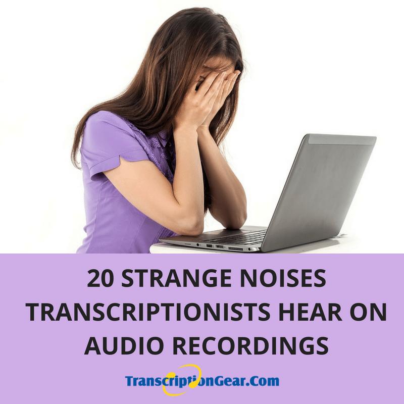 20 Strange Noises Transcriptionists Hear on Audio Recordings | My GearTools