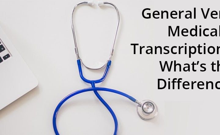 General Versus Medical Transcription Jobs: What's the Difference?
