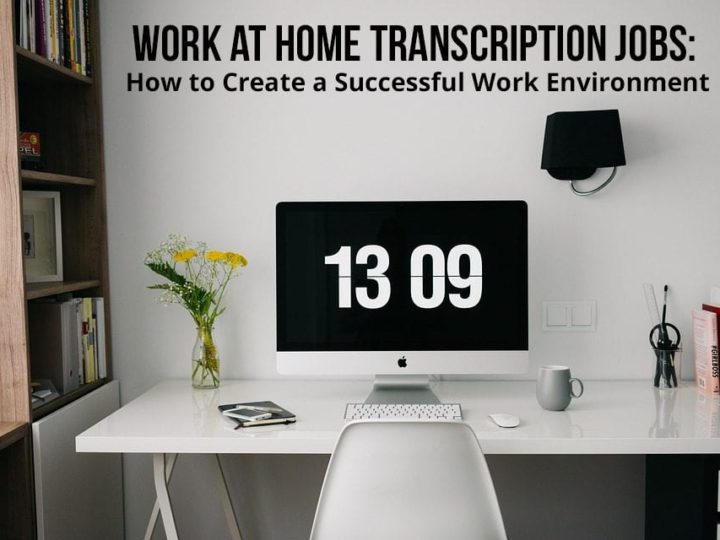 Work at Home Transcription Jobs: How to Create a Successful Work Environment