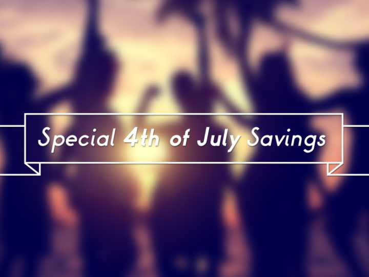 Special 4th of July Savings