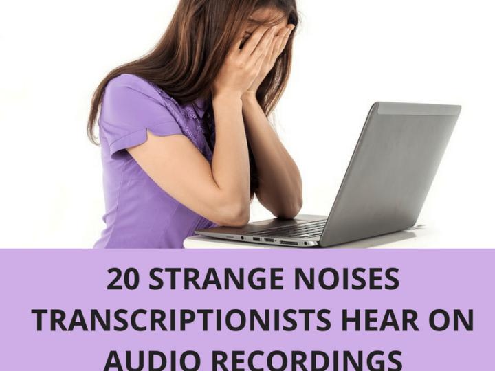 20 Strange Noises Transcriptionists Hear on Audio Recordings