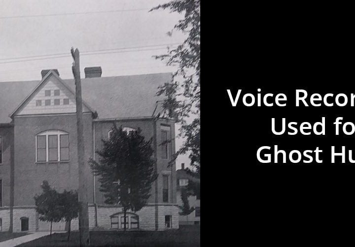 Voice Recorders Used for Ghost Hunt