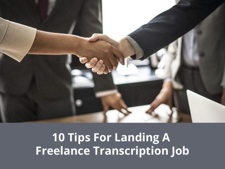 10 Tips For Landing A Freelance Transcription Job