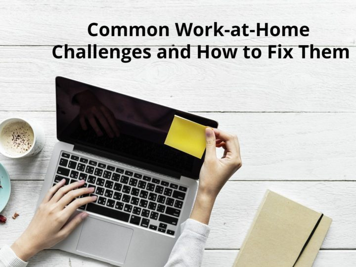Common Work-at-Home Challenges and How to Fix Them