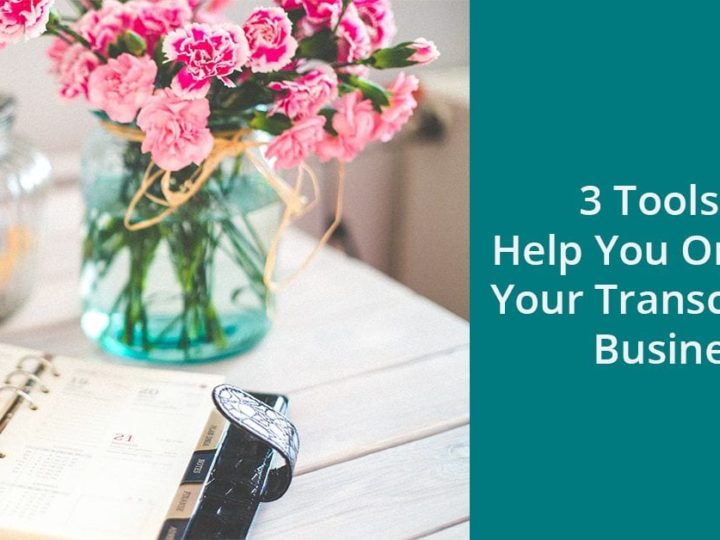 3 Tools to Help You Organize Your Transcription Business