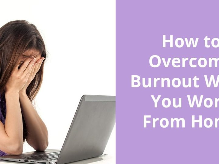 How to Overcome Burnout When You Work From Home