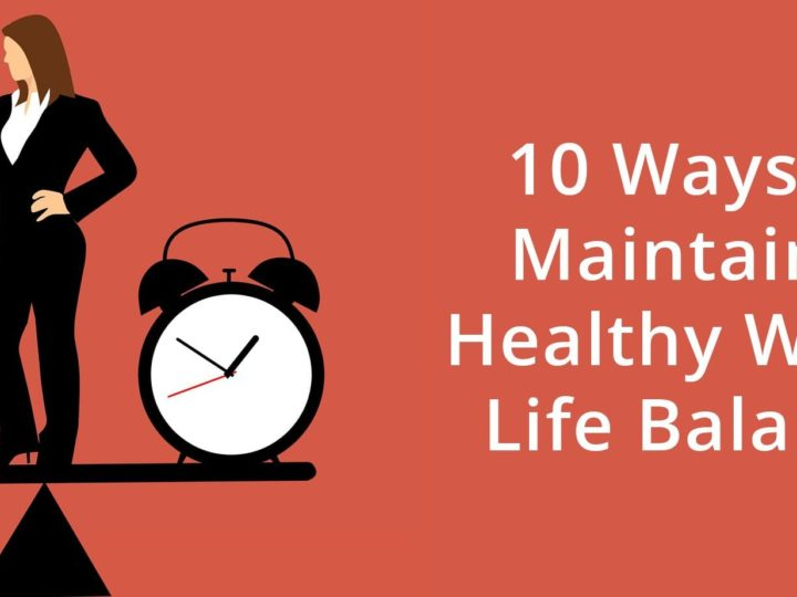 10 Ways to Maintain a Healthy Work-Life Balance