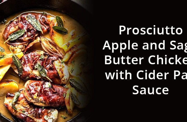 Prosciutto Apple and Sage Butter Chicken with Cider Pan Sauce