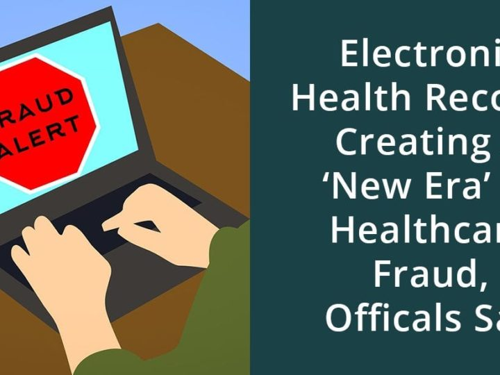 Electronic Health Records Creating a 'New Era' of Health Care Fraud, Officials Say