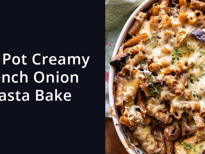 One Pot Creamy French Onion Pasta Bake