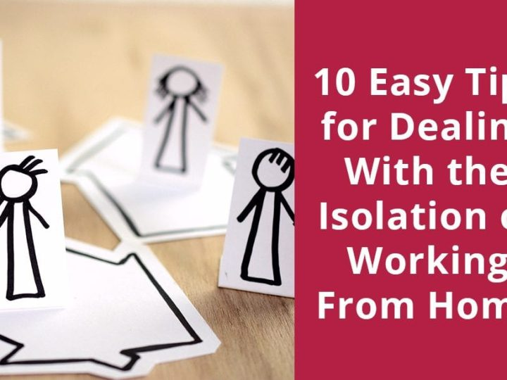 10 Easy Tips for Dealing With the Isolation of Working From Home